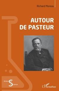 Richard Moreau - Autour de Pasteur.
