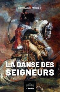 Richard Morel - La danse des seigneurs - Roman historique.