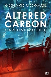 Richard Morgan - Altered Carbon Tome 1 : Carbone modifié.