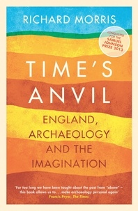 Richard Morris - Time's Anvil - England, Archaeology and the Imagination.