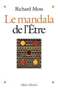 Richard Moss et Richard Moss - Le Mandala de l'être - Découvrir le pouvoir de conscience.