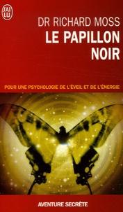 Richard Moss - Le papillon noir - Invitation à un changement radical.