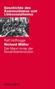 Richard Müller - Der Mann hinter der Novemberrevolution.