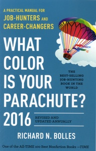 Richard-Nelson Bolles - What Color is Your Parachute ? - A Practical Manual for Job-Hunters and Career-Changers  : 2016.