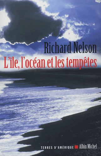 Richard Nelson - L'île, l'océan et les tempêtes.