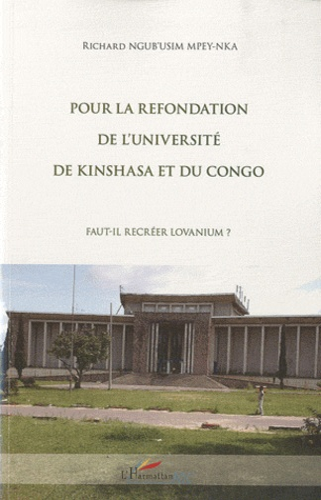 Richard Ngub'usim Mpey-nka - Pour la refondation de l'université de Kinshasa et du Congo - Fait-il recréer Lovanium ?.