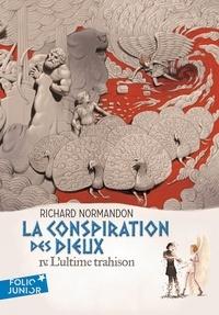 Richard Normandon - La conspiration des dieux Tome 4 : L'ultime trahison.