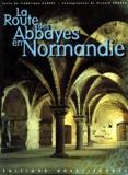 Richard Nourry et Frédérique Barbut - La route des abbayes en Normandie.