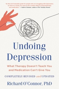 Richard O'Connor - Undoing Depression - What Therapy Doesn't Teach You and Medication Can't Give You.