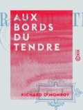 Richard O'Monroy - Aux bords du Tendre.