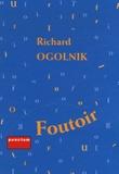 Richard Ogolnik - Foutoir ou Le désordre des choses - APHORISMES.