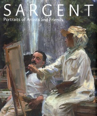 Richard Ormond - Sargent - Portraits of Artists and Friends.