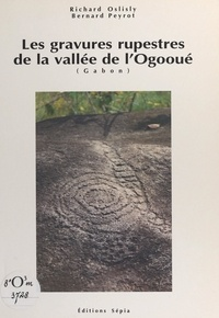 Richard Oslisly et Bernard Peyrot - Les gravures rupestres de la vallée de l'Ogooué (Gabon).
