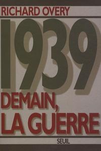 Richard Overy - 1939 Demain, la guerre.
