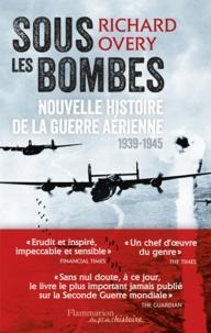 Richard Overy - Sous les bombes - Nouvelle histoire de la guerre aérienne (1939-1945).