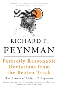 Richard P. Feynman et Michelle Feynman - Perfectly Reasonable Deviations from the Beaten Track - The Letters of Richard P. Feynman.