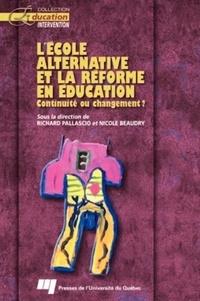 Richard Pallascio et Nicole Beaudry - L'école alternative et la réforme en éducation - Continuité ou changement ?.