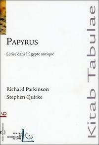 Richard Parkinson et Stephen Quirke - Papyrus - Ecrire dans l'Egypte antique.