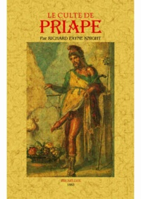 Richard Payne Knight - Le culte de Priape et ses rapports avec la théologie mystique des anciens.