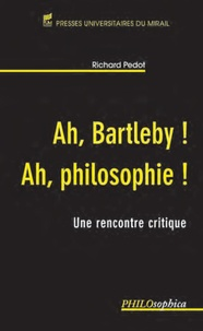 Richard Pedot - Ah, Bartleby ! Ah, philosophie ! - Une rencontre critique.