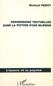 Richard Pedot - Perversions textuelles dans la fiction d'Ian McEwan.