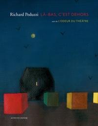 Richard Peduzzi - Là-bas, c'est dehors - Suivi de L'odeur du théâtre.
