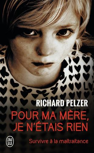 Richard Pelzer - Pour ma mère, je n'étais rien - Survivre à la maltraitance.