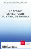 Richard Perruchoud - Le Régime de neutralité du canal de Panama.