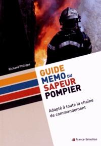 Richard Philippe - Guide Mémo du Sapeur-Pompier - Adapté à toute la chaîne de commandement.