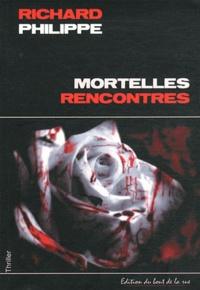 Richard Philippe - Mortelles rencontres.