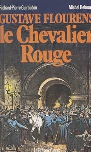 Richard-Pierre Guiraudou et Michel Rebondy - Gustave Flourens, le chevalier rouge.