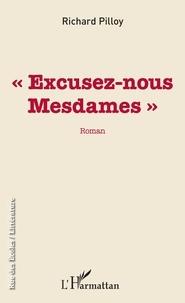 "Richard Pilloy - ""Excusez-nous Mesdames""."