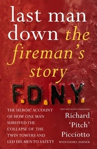 Richard 'Pitch' Picciotto - Last Man Down - The Fireman's Story: The Heroic Account of How Pitch Picciotto Survived the Collapse of the Twin Towers.