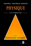 Richard Plat et Richard Berry - PHYSIQUE PCEM PHARMACIE DEUG B EXERCICES CORRIGES. - Tome 1.