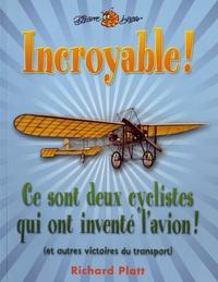 Richard Platt - Incroyable ! Ce sont deux cyclistes qui ont inventé l'avion (et autres victoires du transport).