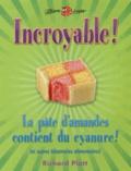 Richard Platt - Incroyable ! La pâte d'amandes contient du cyanure ! (et autres bizarreries alimentaires).