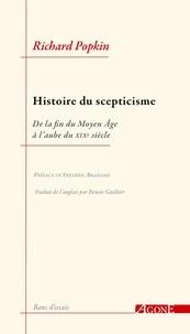 Richard Popkin - Histoire du scepticisme - De la fin du Moyen Age à l'aube du XIXe siècle.