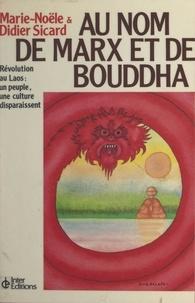 Richard Pottier et Didier Sicard - Au nom de Marx et de Bouddha : révolution au Laos, un peuple, une culture disparaissent - Suivi de Bouddha ou Marx ? Lettre ouverte à deux amis.