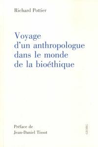 Richard Pottier - Voyage d'un anthropologue dans le monde de la bioéthique.