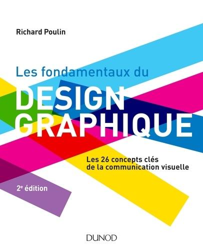 Richard Poulin - Les fondamentaux du design graphique - Les 26 concepts clés de la communication visuelle.