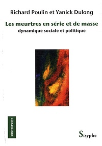 Richard Poulin et Yanick Dulong - Les meurtres en série et de masse - Dynamique sociale et politique.