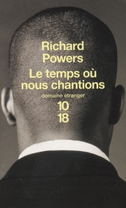 Richard Powers - Le temps où nous chantions.