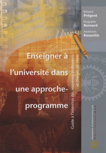 Enseigner à l'université dans une approche-programme. Guide à l'intention des nouveaux professeurs et chargés de cours