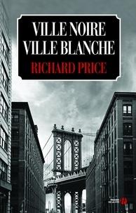 Richard Price et Jacques Martinache - Ville noire, ville blanche.