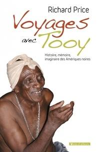 Richard Price - Voyages avec Tooy - Histoire, mémoire, imaginaire des Amériques noires.