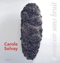 Richard Prum et Roger-Pierre Turine - Carole Solvay - Emouvoir sans bruit (2000-2019).