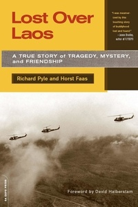 Richard Pyle et Horst Faas - Lost Over Laos - A True Story Of Tragedy, Mystery, And Friendship.