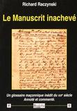 Richard Raczynski - Le manuscrit inachevé - Un glossaire maçonnique inédit du XIXe siècle annoté et commenté.