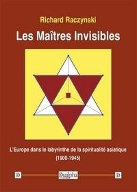 Les Maîtres Invisibles- L'Europe dans le labyrinthe de la spiritualité asiatique (1900-1945) - Richard Raczynski   Showmesound.org