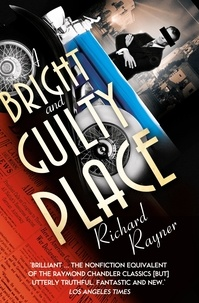 Richard Rayner - A Bright and Guilty Place - Murder in L.A..